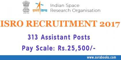 ISRO Recruitment 2017 313 Assistant Posts