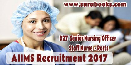AIIMS Recruitment 2017 – 927 Senior Nursing Officer / Staff Nurse Posts